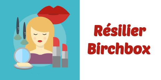Resilier Birchbox