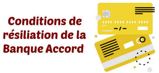 conditions resiliation banque accord