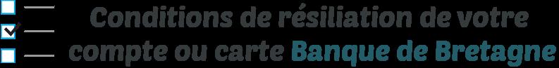 conditions resiliation carte banque de bretagne