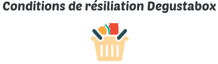 conditions resiliation degustabox