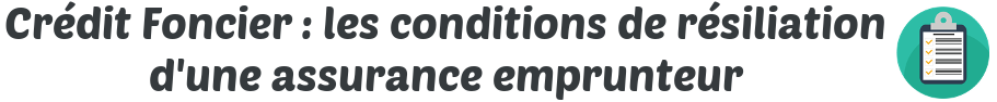 credit foncier condition resiliation assurance emprunteur