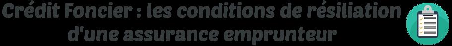credit foncier condition resiliation assurance emprunteur