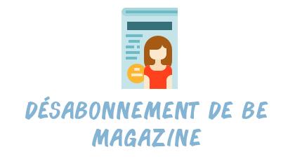 désabonnement be magazine
