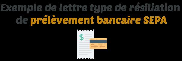 lettre type resiliation prelevement bancaire sepa