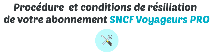 procedure conditions resiliation sncf pro