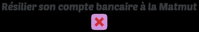 resiliation banque matmut