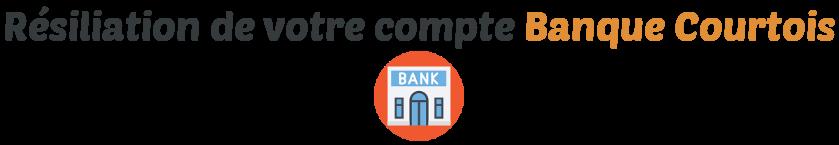 resiliation compte banque courtois