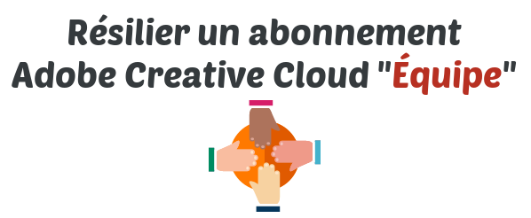 resilier abonnement adobe creative cloud equipe