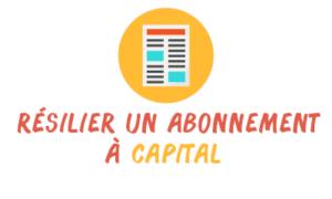 résilier abonnement capital