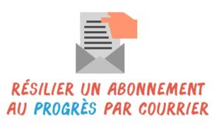 résilier abonnement progrès courrier