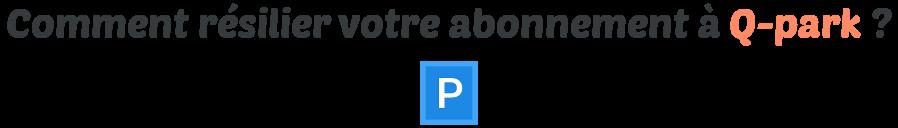 resilier abonnement q park