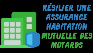 résilier assurance habitation mutuelle des motards