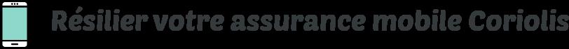 resilier assurance mobile coriolis