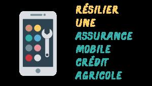 Résilier Assurance mobile Crédit Agricole