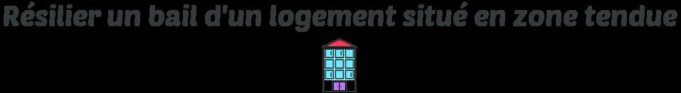 resilier bail logement zone tendue