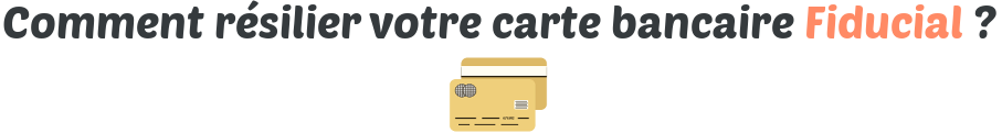 resilier carte bancaire fiducial