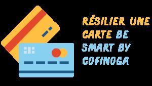 Résilier une Carte Be Smart by Cofinoga