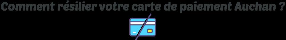 resilier carte paiement auchan
