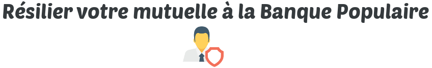 resilier mutuelle banque populaire