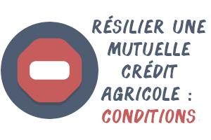résilier mutuelle crédit agricole conditions