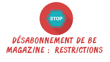 restrictions désabonnement be magazine