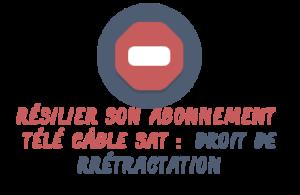 rétractation Télé Câble Sat